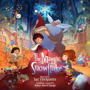 The Magic Snowflake (Original Motion Picture Soundtrack) | Robert Marcel Lepage