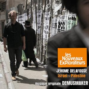 Les nouveaux explorateurs: Jérome Delafosse en Israël et Palestine (Musique originale du film) | Demusmaker