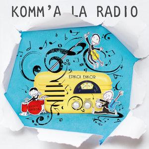 Komm'à la radio | Epikoi Enkor