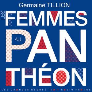 Les femmes au Panthéon - Les Grandes Heures Ina / Radio France   Germaine Tillion