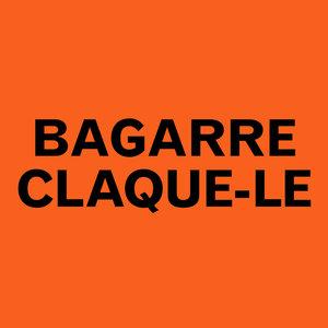 Claque-le - Single | Bagarre