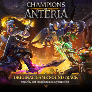 Champions of Anteria (Original Game Soundtrack) | Jeff Broadbent