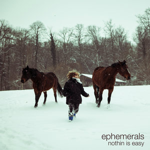 Nothin Is Easy | Ephemerals