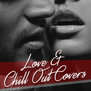 Love & Chill Out Covers | Gush
