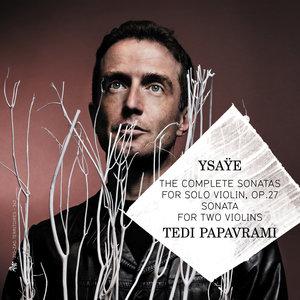 Ysaÿe: The Complete Sonatas for Solo Violin, Op. 27 & Sonata for Two Violins | Tedi Papavrami