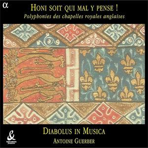 Honi soit qui mal y pense ! Polyphonies des chapelles royales anglaises | Diabolus in Musica