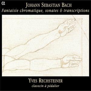 Bach: Fantasia Cromatica, sonates & transcriptions | Yves Rechsteiner