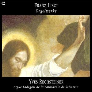 Liszt: Orgelwerke | Yves Rechsteiner