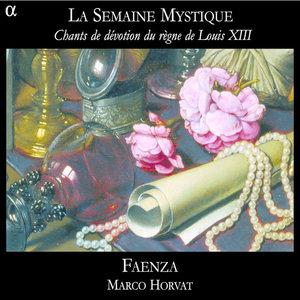 La Semaine Mystique, Chants de dévotion du règne de Louis XIII | Marco Horvat