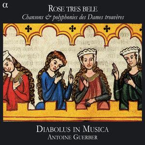 Rose tres bele: Chansons & polyphonies des Dames trouvères | Diabolus in Musica