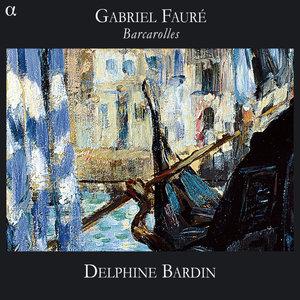 Fauré: Barcarolles | Delphine Bardin