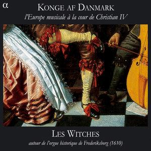 Konge af Danmark: l'Europe musicale à la cour de Christian IV | Les Witches