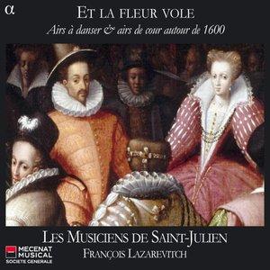 Et la fleur vole: Airs à danser & airs de cour autour de 1600 | Les Musiciens de Saint-Julien