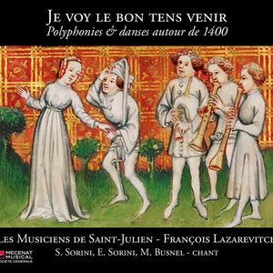 Je voy le bon tens venir: Polyphonies & danses autour de 1400 | Les Musiciens de Saint-Julien