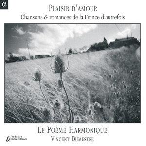 Plaisir d'amour: Chansons & romances de la France d'autrefois | Vincent Dumestre