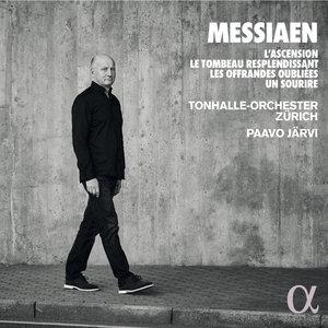 Messiaen: L'Ascension, Le Tombeau resplendissant, Les Offrandes oubliées, Un sourire | Paavo Järvi
