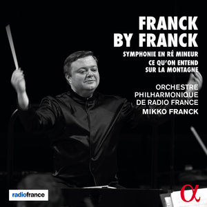 Franck by Franck | Orchestre Philharmonique de Radio France