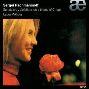 Rachmaninoff: Piano Sonata No. 2 & Variations On a Theme of Chopin | Laura Mikkola