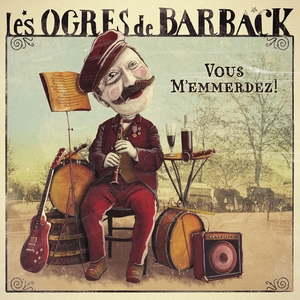 Vous m'emmerdez ! | Les Ogres De Barback