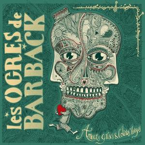 Amours grises & colères rouges | Les Ogres De Barback