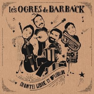 Chanter libre et fleurir | Les Ogres De Barback