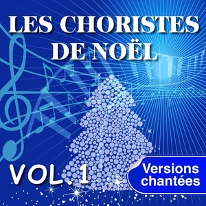 Les Choristes de Noël interprètent les plus belles chansons de Noël, Vol. 1 | Les Choristes de Noël