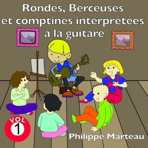 Rondes, berceuses et comptines interprétées à la guitare, vol. 1 | Philippe Marteau