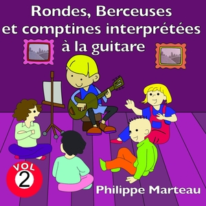Rondes, berceuses et comptines interprétées à la guitare , vol. 2 | Philippe Marteau