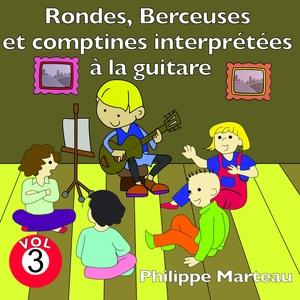 Rondes, berceuses et comptines interprétées à la guitare, vol. 3 | Philippe Marteau