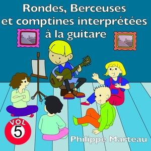 Rondes, berceuses et comptines interprétées à la guitare, vol. 5 | Philippe Marteau