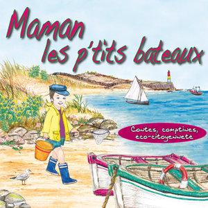 Maman les p'tits bateaux (Contes, comptines, éco-citoyenneté) | Bernadette Le Saché