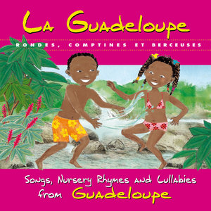 La Guadeloupe: Rondes, comptines et berceuses | Magguy