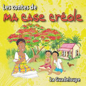 Les contes de ma case créole (La Guadeloupe)   Magguy Faraux