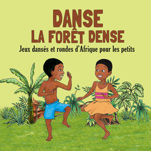 Danse la forêt dense: Jeux dansés et rondes d'Afrique pour les petits | Jean-Emile Biayenda