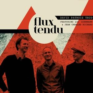 Flux tendu   David Patrois Trio