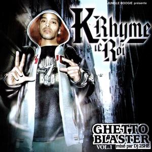 Ghetto Blaster Volume 1   K-Rhyme Le Roi
