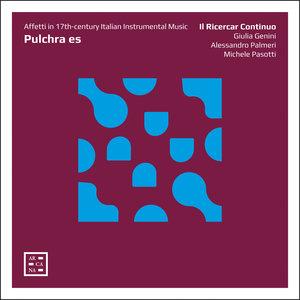 Pulchra es: Affetti in 17th-century Italian Instrumental Music | Il Ricercar Continuo