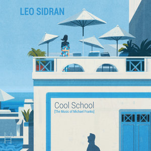 Cool School (The Music of Michael Franks)   Leo Sidran