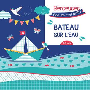 Bateau sur l'eau: Berceuses pour les tout-petits | Ensemble Instrumental de Paris