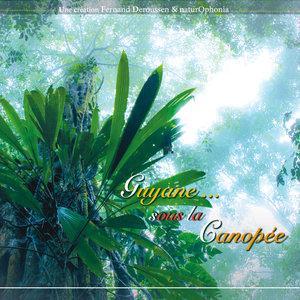 Naturophonia: Guyane... sous la canopée | Fernand Deroussen