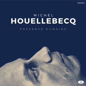 Présence Humaine (Bonus Track Version) | Michel Houellebecq