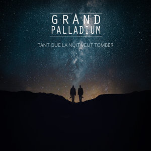 Tant que la nuit veut tomber | Grand Palladium