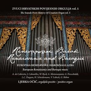 Zvuci Hrvatskih Povijesnih Orgulja Vol. 5 - Europska Renesansna I Barokna Glazba   Ljerka Očić