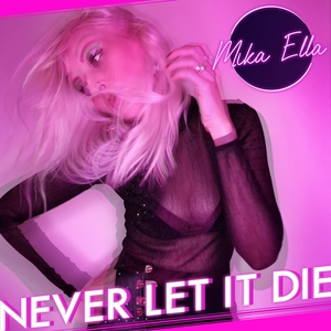 Never Let It Die | Mika Ella