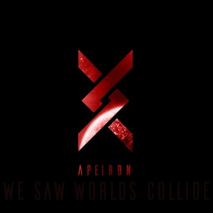 Apeiron I   We Saw Worlds Collide