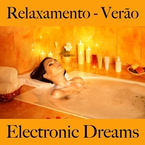 Relaxamento - Verão: Electronic Dreams - A Melhor Música Para Relaxar | Tinto Verde