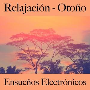 Relajación - Otoño: Ensueños Electrónicos - La Mejor Música Para Relajarse | Tinto Verde