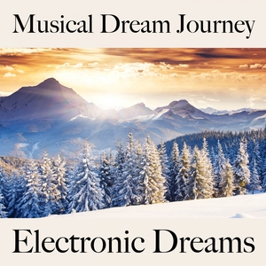 Musical Dream Journey: Electronic Dreams - The Best Music For Relaxation   Tinto Verde