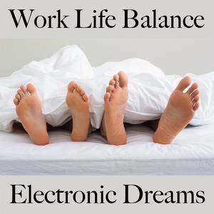 Work Life Balance: Electronic Dreams - La Meilleure Musique Pour Se Détendre | Tinto Verde