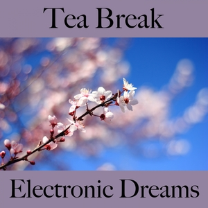 Tea Break: Electronic Dreams - The Best Music For Relaxation   Tinto Verde